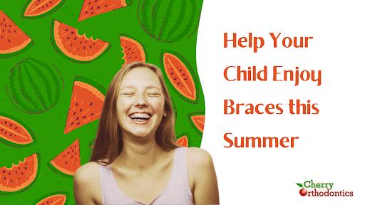 help your child enjoy braces this summer